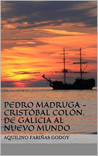 Pedro Madruga - Cristóbal Colón. De Galicia al Nuevo Mundo por Aquilino Fariñas Godoy