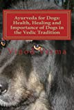 Ayurveda for Dogs: Health, Healing and Importance of Dogs in the Vedic Tradition