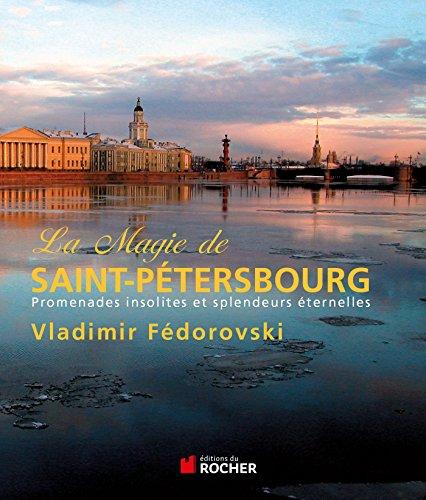 La magie de Saint-Pétersbourg: Promenades insolites et splendeurs éternelles par Vladimir Fedorovski