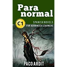 Spanish Novels: Short Stories for Advanced Learners C1 - Grow Your Vocabulary and Learn Spanish While Having Fun! (Paranormal)