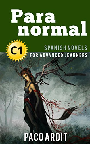 Spanish Novels: Short Stories for Advanced Learners C1 - Grow Your Vocabulary and Learn Spanish While Having Fun! (Paranormal) por Paco Ardit