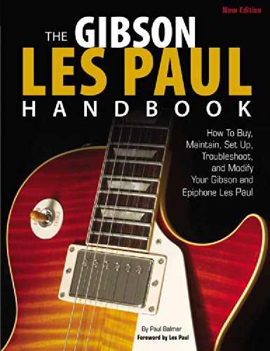 The Gibson Les Paul Handbook - New Edition: How to Buy, Maintain, Set Up, Troubleshoot, and Modify Your Gibson and Epiphone