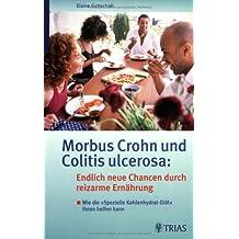 Morbus Crohn und Colitis ulcerosa: Endlich neue Chancen durch reizarme Ernährung: Wie dieSpezielle Kohlenhydrat-Diät Ihnen helfen kann
