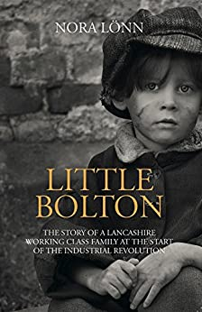 Little Bolton: The Story of a Lancashire Working Class Family at the Start of the Industrial Revolution (English Edition) de [Lönn, Nora]