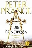 Die Principessa: Historischer Roman - Peter Prange