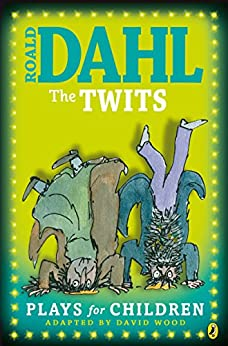 The Twits: Plays for Children by [Dahl, Roald]
