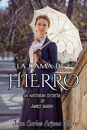 La dama de hierro: La historia secreta de James Barry por Juan Carlos Arjona Ollero