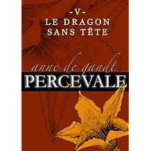 Percevale - V. Le Dragon sans tête