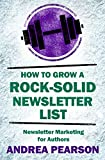 How to Grow a Rock-Solid Newsletter List: Newsletter Marketing for Authors (Self-Publish Strong Book 4)