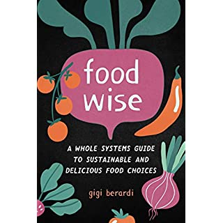Food Wise: A Whole Systems Guide to Sustainable and Delicious Food Choices (English Edition)