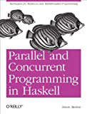 Image de Parallel and Concurrent Programming in Haskell: Techniques for Multicore and Multithreaded Programming