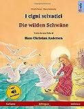 I cigni selvatici - Die wilden Schwäne (italiano - tedesco). Tratto da una fiaba di Hans Christian Andersen: Libro per bambini bilingue con audiolibro MP3 da scaricare, da 4-6 anni