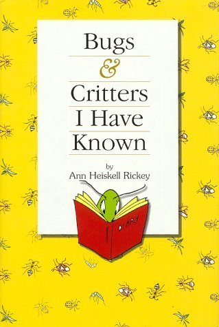 Bugs & Critters I Have Known by Heiskell Rickey, Ann, Rickey, Ann Heiskell (1998) Hardcover