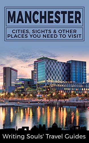 Manchester: Cities, Sights & Other Places You Need To Visit (Great Britain, London, Birmingham, Glasgow, Liverpool, Bristol, Manchester Book 7) (English Edition)