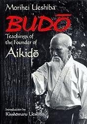 Budo: Teachings of the Founder of Aikido by Morihei Ueshiba (1991-07-02)
