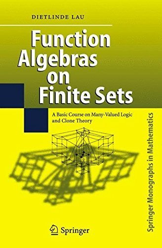 Function Algebras on Finite Sets: Basic Course on Many-Valued Logic and Clone Theory (Springer Monographs in Mathematics) by Dietlinde Lau (2006-09-15)