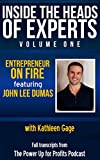 Entrepreneur On Fire: featuring John Lee Dumas (Inside the Heads of Experts Book 1)