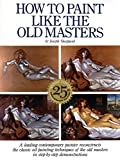 How to Paint Like the Old Masters: Watson-Guptill 25Th Anniversary Edition