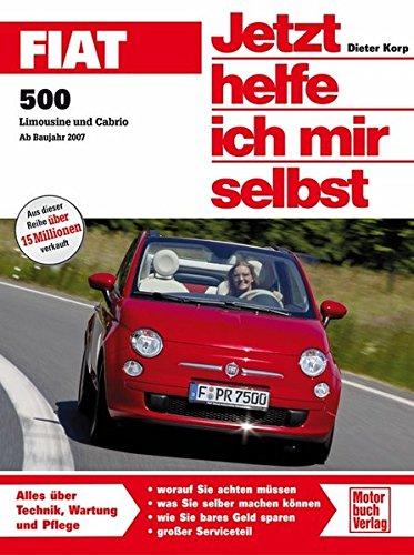 Fiat 500: Limousine und Cabrio   Ab Bj. 2007 (Jetzt helfe ich mir selbst)