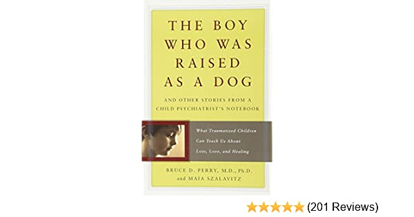 The Boy Who Was Raised as a Dog: And Other Stories from a Child