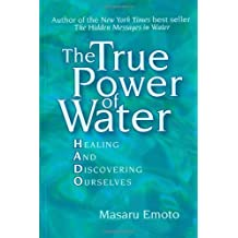 The True Power of Water: Healing and Discovering Ourselves by Masaru Emoto (Sep 20 2005)