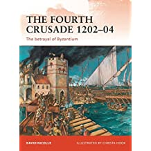 The Fourth Crusade 1202-04: The betrayal of Byzantium (Campaign, Band 237)