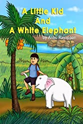 A Little Kid and A White Elephant - An Adventurous Jungle Journey (English Edition)