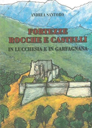 Fortezze, rocche e castelli in Lucchesia e Garfagnana