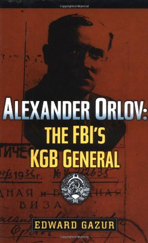 Alexander Orlov: The Fbi's KGB General