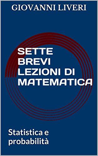 Sette brevi lezioni di Matematica: Statistica e probabilità