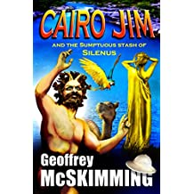 Cairo Jim and the Sumptuous Stash of Silenus: A Tale of Gold, Greed and Gruesomeness (The Cairo Jim Chronicles Book 13) (English Edition)