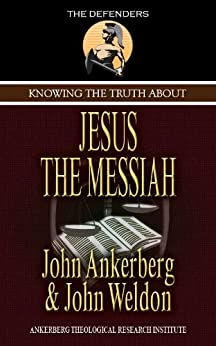 Knowing the Truth About Jesus the Messiah (The Defenders) (English Edition) von [Ankerberg, John, John Weldon]