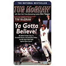 Ya Gotta Believe!: My Roller-Coaster Life as a Screwball Pitcher and Part-TimeFather, and My Hope- Filled Fight Against Brain Cancer by McGraw, Tug, Yaeger, Don (2005) Mass Market Paperback
