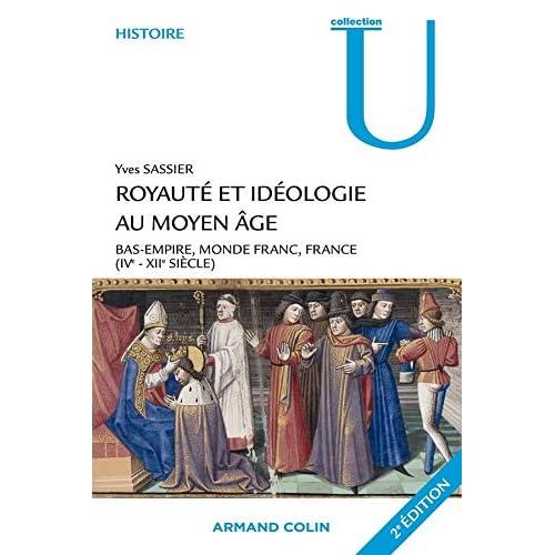 Royauté et idéologie au Moyen Âge: Bas-Empire, monde franc, France (IVe-XIIe siècle)