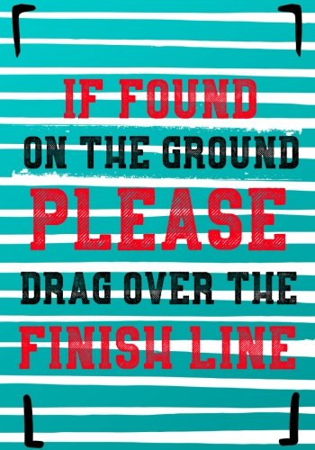 If Found On The Ground Please Drag Over Finish Line: Race Keepsake Notebook Diary por Dartan Creations