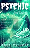 Psychic Self Defense: Psychic Intelligence Development For Psychic Protection Abilities (Psychic Development)