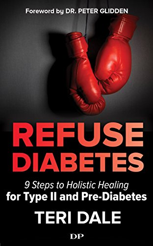 Refuse Diabetes: 9 Steps to Holistic Healing for Type II and Pre-Diabetes (English Edition)