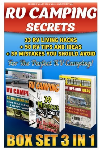 RV Camping Secrets BOX SET 3 IN 1: 33 RV Living Hacks+ 50 RV Tips And Ideas + 39 Mistakes You Should Avoid For The Perfect RV Camping!: (RVing full ... how to live in a car, van or RV) (Volume 9) by Adrienne Scott (2015-06-24)