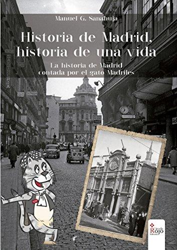 HISTORIA DE MADRID, HISTORIA DE UNA VIDA: La historia de Madrid contada por el Gato Madriles por Manuel Garcia Sanahuja