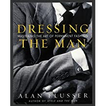 Dressing the Man: Mastering the Art of Permanent Fashion by Alan Flusser (2002-10-01)