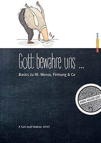 Gott bewahre und vor dummen Christen: Basics zu Hl. Mess, Firmung & Co