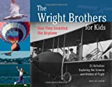 The Wright Brothers for Kids: How They Invented the Airplane with 21 Activities Exploring the Science and History of Flight