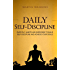 Daily Self-Discipline: Everyday Habits and Exercises to Build Self-Discipline and Achieve Your Goals (English Edition)