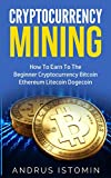 Cryptocurrency Mining: How To Earn To The Beginner Cryptocurrency Bitcoin Ethereum Litecoin Dogecoin (English Edition)