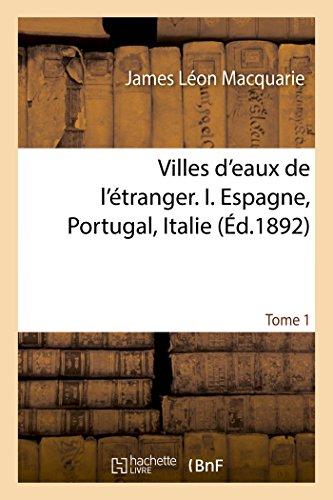 Villes d'eaux de l'étranger, Espagne, Portugal, Italie Tome 1 par Macquarie