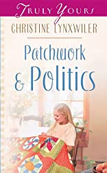 Patchwork and Politics (Truly Yours Digital Editions Book 549)