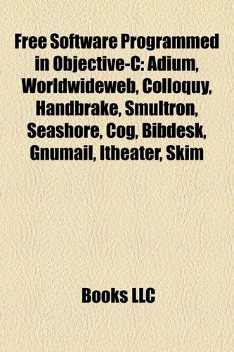 Free Software Programmed in Objective-C: Adium, Worldwideweb, Colloquy, Handbrake, Smultron, Seashore, Cog, Bibdesk, Gnumail, Itheater, Skim (Handbrake-software)
