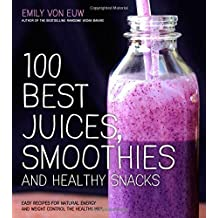100 Best Juices, Smoothies and Healthy Snacks: Easy Recipes For Natural Energy & Weight Control the Healthy Way by Emily von Euw (2014-12-09)