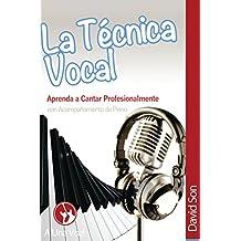 La Tecnica Vocal: Aprenda a cantar profesionalmente (Canto nº 1) (Spanish Edition)