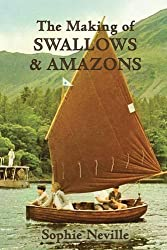 The Making of Swallows & Amazons: Behind the Scenes of the Classic Film by Sophie Neville (2014-08-18)
